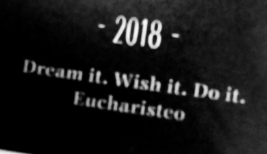 Dream it. Wish it. Do it. Eucharisteo